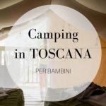 Camping in Toscana al mare e in collina con i bambini