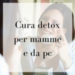 Cura detox per mamme e da pc