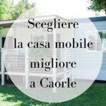 Caorle: quale casa mobile scegliere per l'estate?