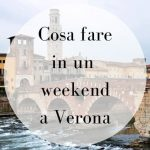 Cosa vedere a Verona in un weekend