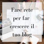 Blogger: fare rete per far crescere il tuo blog