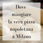 La migliore pizza napoletana, a Milano