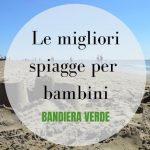Le migliori spiagge per bambini Bandiera Verde in Italia