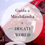 Mirabilandia: guida al parco con la novità Ducati World