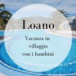 Loano: vacanza in Liguria con bambini