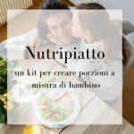Nutripiatto: un kit per creare porzioni a misura di bambino