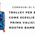 Trolley per bimbi: come scegliere la prima valigia del nostro bambino/a