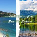 5 motivi per scegliere una vacanza al mare o in montagna
