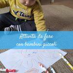 Attività per bambini piccoli da fare facilmente in casa