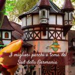 Sud della Germania: i migliori parchi a tema