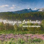 Vacanze in Lombardia: la montagna in estate